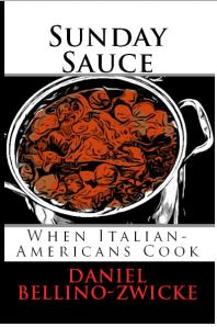 SUNDAY SAUCE by DANIEL BELLINO ZWICKE is Set For November 25, 2013 Publication Date